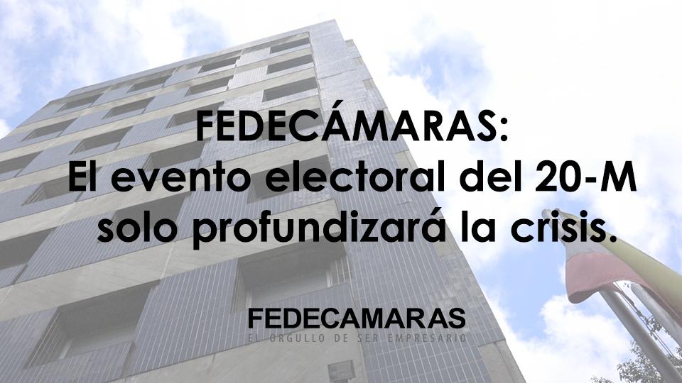 FEDECÁMARAS: El evento electoral del 20 M  solo profundizará la crisis